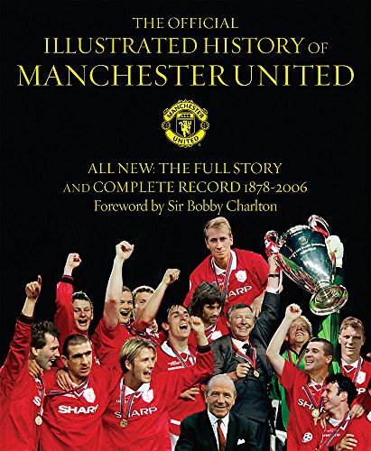 9780752876030: The Official Illustrated History Of Manchester United: The Full Story And Complete Record 1878-2006: All New - The Full Story and Complete Record 1878-2006