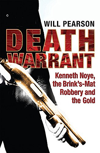 9780752876207: Death Warrant: Kenneth Noye, the Brink's-Mat Robbery And the Gold