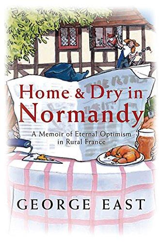 9780752877389: Home & Dry in Normandy: A Memoir of Eternal Optimism in Rural France