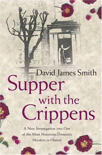 9780752877723: Supper with the Crippens: A New Investigation into One of the Most Notorious Domestic Murders in History