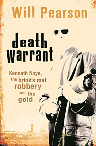 9780752878096: Death Warrant: Kenneth Noye, the Brink's-Mat Robbery And The Gold