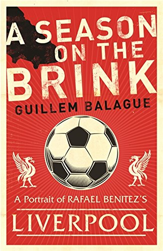 9780752879369: A Season on the Brink: Rafael Benitez, Liverpool and the Path to European Glory