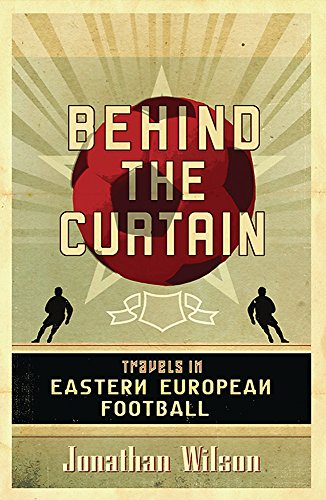9780752879451: Behind the Curtain: Football in Eastern Europe: Travels in Eastern European Football