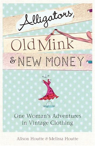9780752879512: Alligators, Old Mink & New Money: One Woman's Adventures in Vintage Clothing