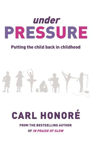 9780752879765: Under Pressure: Rescuing Our Children From The Culture Of Hyper-Parenting: Putting the Child Back into Childhood