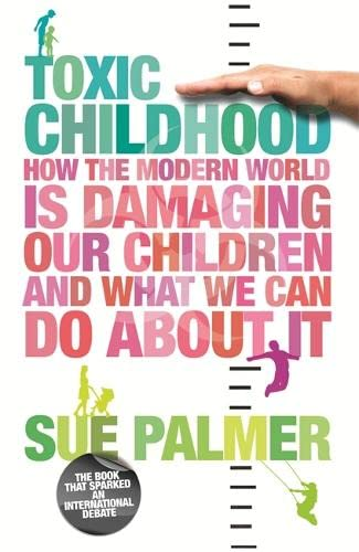 9780752880914: Toxic Childhood: How the Modern World is Damaging Our Children and What We Can Do About It