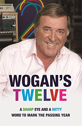 9780752888439: Wogan's Twelve: A Sharp Eye and a Witty Word to Mark the Passing Year