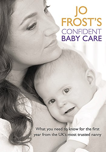 Jo Frost's Confident Baby Care: What you: Frost, Jo