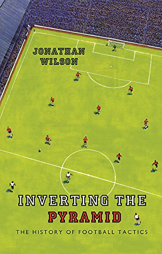 9780752889955: Inverting the Pyramid: The History of Football Tactics