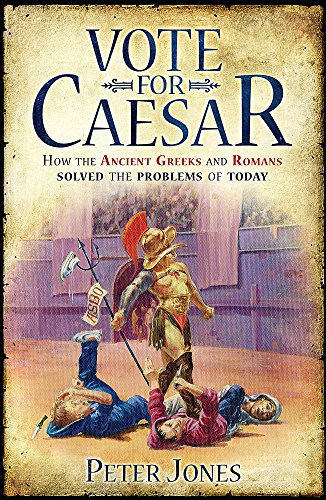 9780752891408: Vote for Caesar: How the Ancient Greeks and Romans Solved the Problems of Today