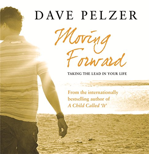 Moving Forward: Taking The Lead In Your Life: Dave Pelzer
