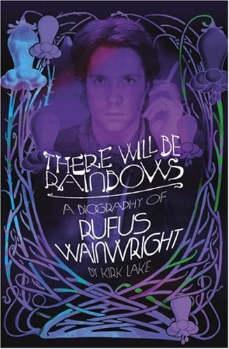 9780752898384: There Will Be Rainbows: The Rufus Wainwright Story