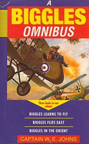 BIGGLES OMNIBUS;BIGGLES LEARNS TO FLY; BIGGLES FLIES EAST; BIGGLES IN THE ORIENT