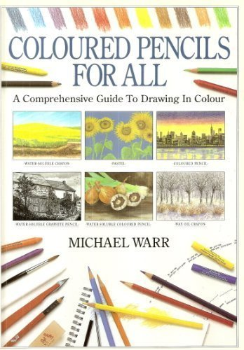 Coloured Pencils for All: A Comprehensive Guide to Drawing in Color