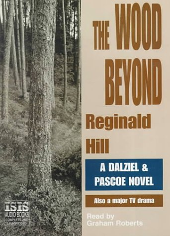 The Wood Beyond (Dalziel and Pascoe Mysteries) (0753101432) by Hill, Reginald