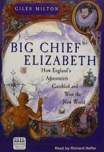 Big Chief Elizabeth: How England's Adventurers Gambled and Won the New World: Milton, Giles