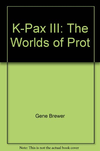 9780753116609: K-Pax III: The Worlds of Prot