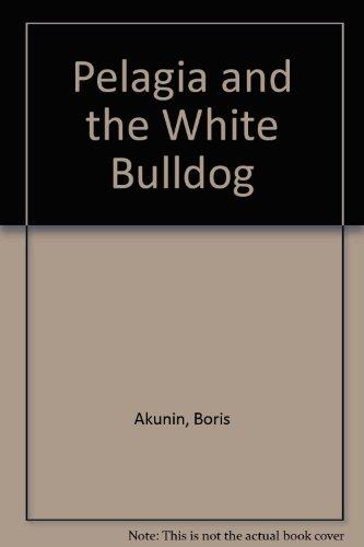 Pelagia and the White Bulldog: Akunin, Boris