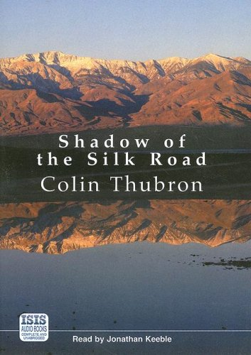 Shadow Of The Silk Road: Thubron, Colin