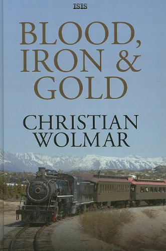 9780753152492: Blood, Iron & Gold: How the Railways Transformed the World