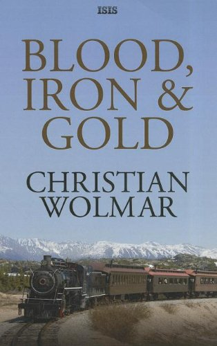 9780753152508: Blood, Iron & Gold: How the Railways Transformed the World