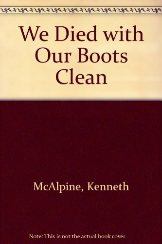 We Died With Our Boots Clean: McAlpine, Kenneth
