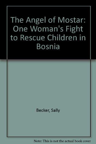 9780753154052: The Angel of Mostar: One Woman's Fight to Rescue Children in Bosnia
