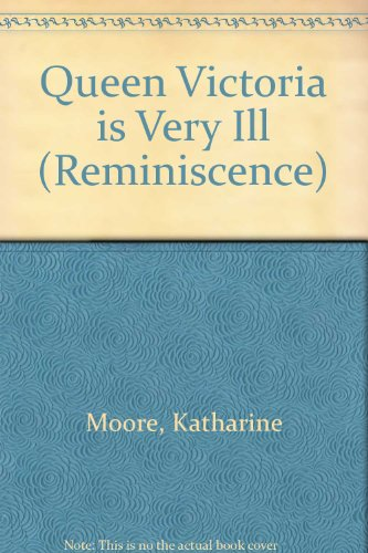 Queen Victoria Is Very Ill (Isis Nonfiction): Katharine Moore