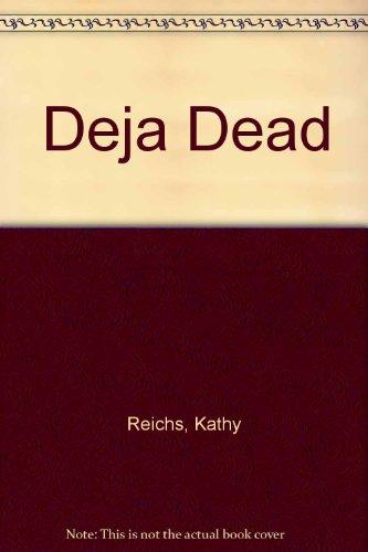 Deja Dead: Reichs, Kathy