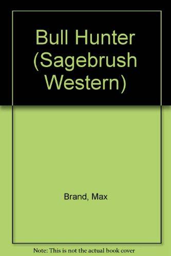 Bull Hunter (Sagebrush Western) (0753160064) by Brand, Max