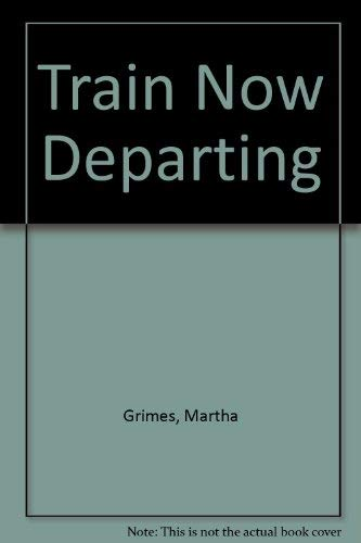 9780753160480: Train Now Departing