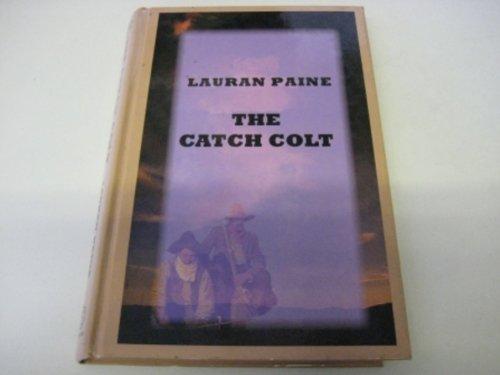 9780753162477: The Catch Colt (Sagebrush Western)