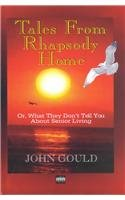 Tales from Rhapsody Home: Or What They Don't Tell You About Senior Living (Select) (0753164698) by Gould, John