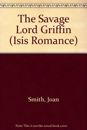 9780753166338: The Savage Lord Griffin (Isis Romance)