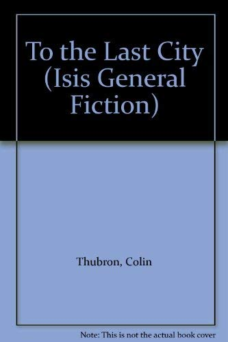 9780753169667: To the Last City (Isis General Fiction)