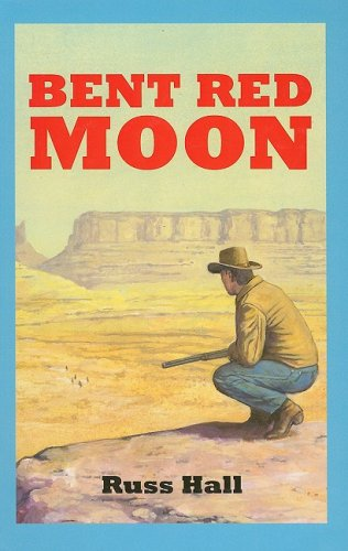 Bent Red Moon (Sagebrush Westerns): Russ Hall