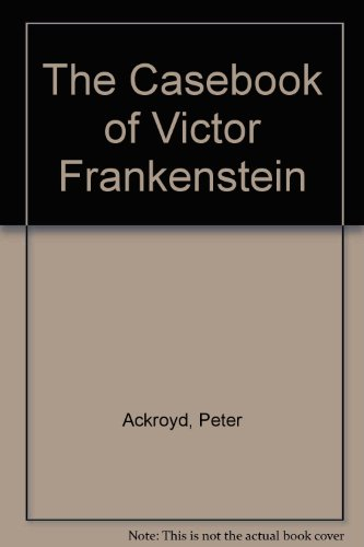 The Casebook of Victor Frankenstein: Ackroyd, Peter