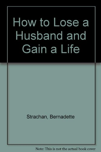 How to Lose a Husband and Gain: Strachan, Bernadette