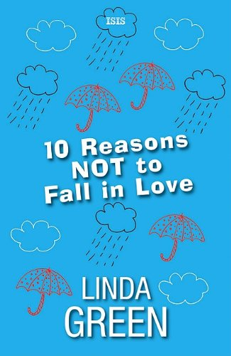 10 Reasons Not to Fall in Love (Isis (Hardcover Large Print)): Linda Green