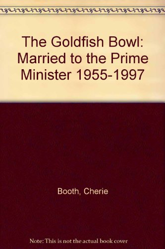 9780753193259: The Goldfish Bowl: Married to the Prime Minister 1955-1997