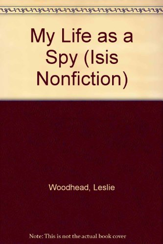 My Life As A Spy (Isis Nonfiction): Woodhead, Leslie