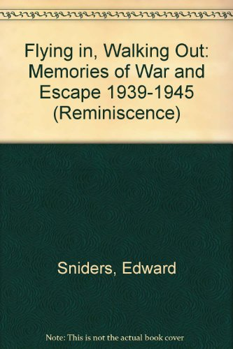 FLYING IN, WALKING OUT: Memories of War and Escape 1939-1945 (Isis Reminiscence Series )