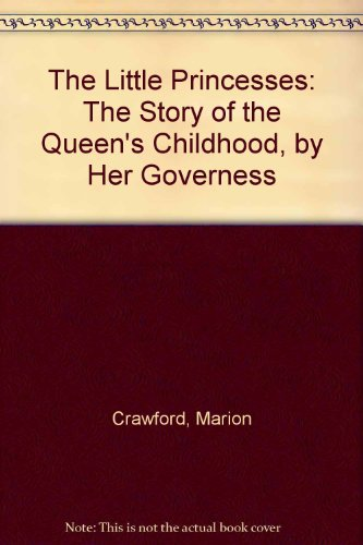 9780753197714: The Little Princesses: The Story of the Queen's Childhood, by Her Governess