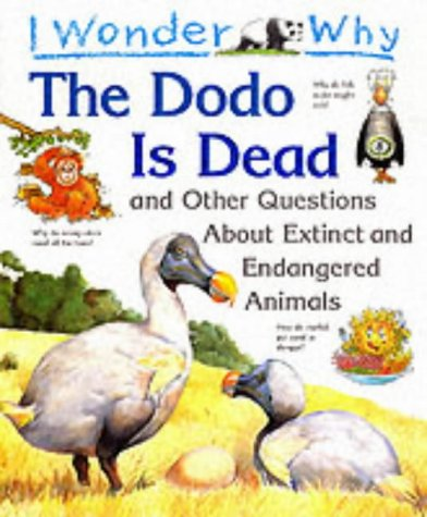 9780753400104: I Wonder Why the Dodo Is Dead and Other Questions About Extinct and Endangered Animals (I Wonder Why) (I Wonder Why Series)