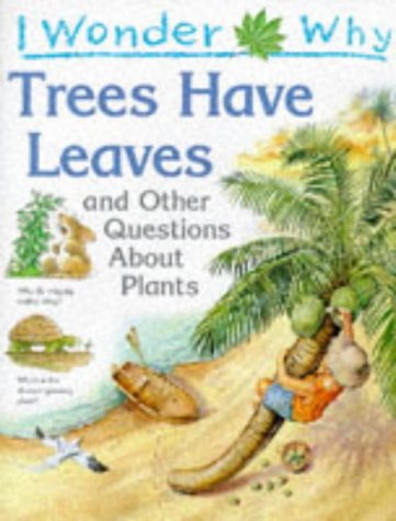 9780753401637: I Wonder Why Trees Have Leaves and Other Questions About Plants