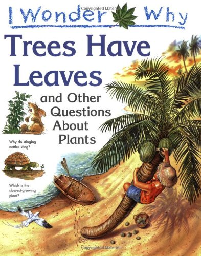 9780753401903: I Wonder Why Trees Have Leaves and Other Questions About Plants