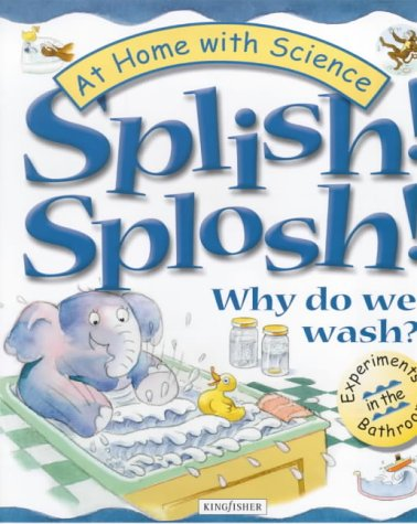 Splish! Splosh!: Why Do We Wash? (At Home with Science): Lobb, Janice