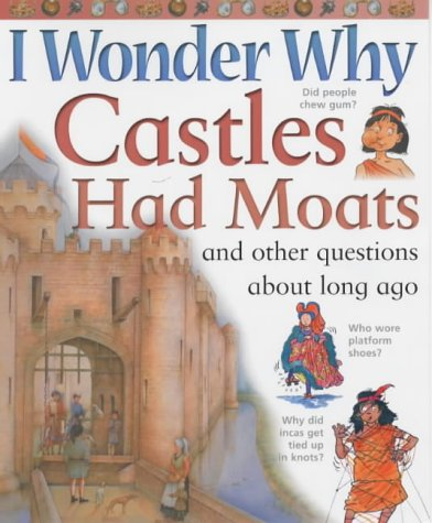 9780753407554: I Wonder Why Castles Had Moats and Other Questions About Long Ago
