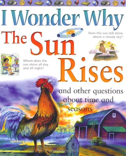 I Wonder Why the Sun Rises and Other Questions About Time and Seasons (I Wonder Why) (I Wonder Why S.)