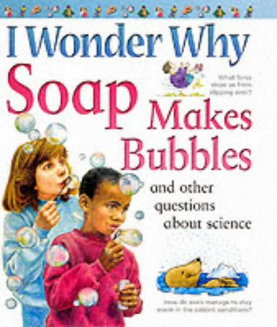 9780753407592: I Wonder Why Soap Makes Bubbles: And Other Questions About Science (I Wonder Why)